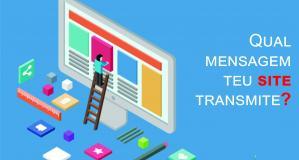 Qual é  a mensagem que seu site passa para seu cliente?