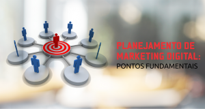 Planejamento de Marketing Digital: 10 Pontos Fundamentais