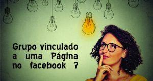 Por que é interessante criar um Grupo no Facebook vinculado a uma página?